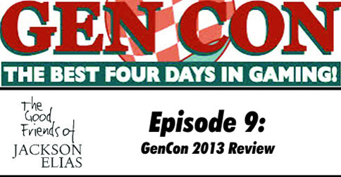 Episode 9 – The Good Friends go to Gen Con (well, two of them)