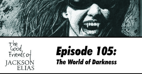 Episode 105: The World of Darkness