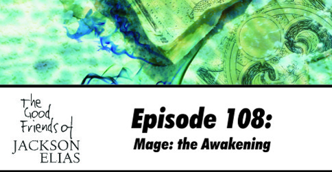 Episode 108 – The Good Friends look for the magic in Mage: the Awakening
