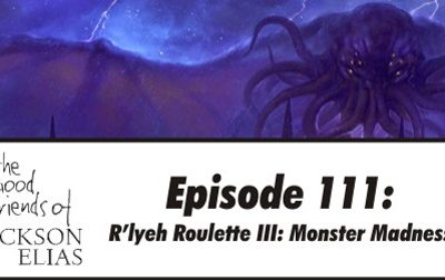 Episode 111 – The Good Friends play R'lyeh Roulette: Monster Madness