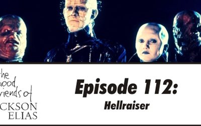 Episode 113 – The Good Friends solve the puzzle of Hellraiser
