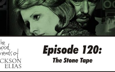Episode 120 – The Good Friends play back The Stone Tape