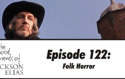 Episode 122 – The Good Friends observe the rituals of folk horror