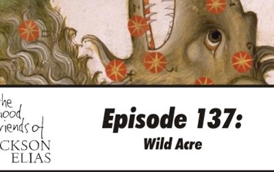 Episode 137 – The Good Friends explore Wild Acre