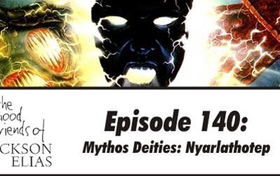 Episode 140 – The Good Friends crawl before Nyarlathotep