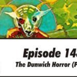 Episode 148: The Dunwich Horror part 2