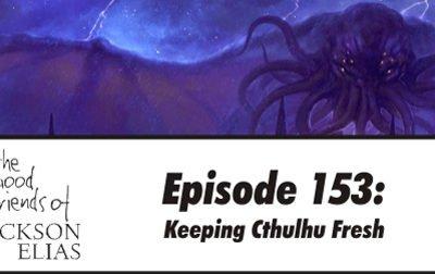 153: Keeping Cthulhu Fresh