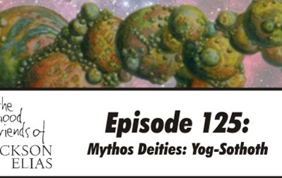 Episode 125 – The Good Friends open the way to Yog-Sothoth