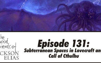 Episode 131 – The Good Friends peer into subterranean spaces in Call of Cthulhu