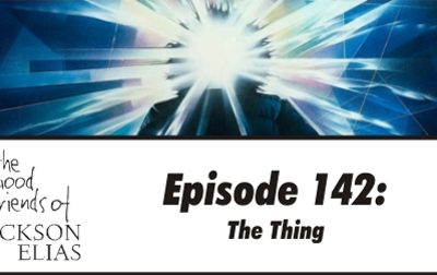 Episode 142 – The Good Friends are consumed by The Thing