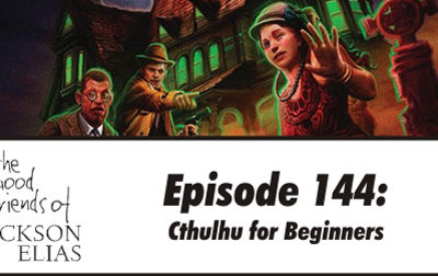 Episode 144 – The Good Friends initiate you into Call of Cthulhu for beginners