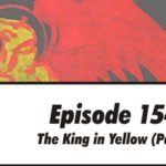 Episode 154: The King in Yellow part 1