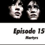 Episode 159: Martyrs