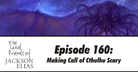 160: Making Call of Cthulhu scary