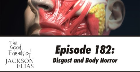 Episode 182: Disgust and Body Horror