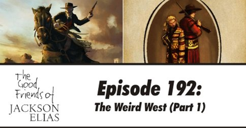 Episode 192: Three Views of the Weird West part 1