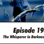 Episode 196: The Whisperer in Darkness part 3