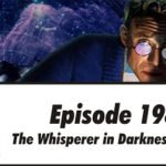 Episode 198: The Whisperer in Darkness part 5