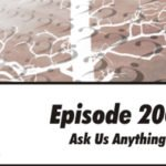 Episode 200: Ask Us Whatever