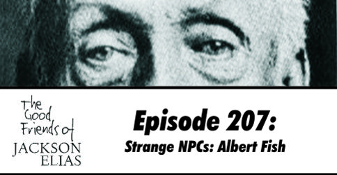 Episode 207: Strange NPCs - Albert Fish