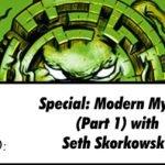Special Episode: Seth Skorkowsky on Modern Mythos (part 1)