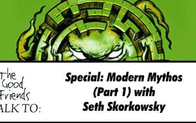 Special: Seth Skorkowsky on Modern Mythos (part 1)