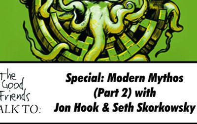Special: Seth Skorkowsky and Jon Hook on Modern Mythos (part 2)